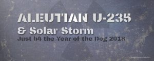 Aleutian U-235 - Year of the Dog - Arctic Radation & Solar Storm